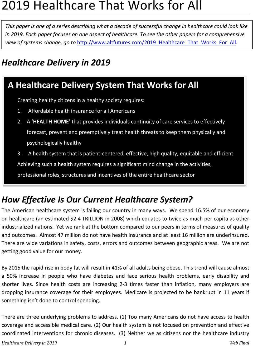Healthcare Delivery in 2019 A Healthcare Delivery System That Works for All Creating healthy citizens in a healthy society requires: 1. Affordable health insurance for all Americans 2.