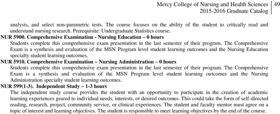 The Comprehensive Exam is a synthesis and evaluation of the MSN Program level student learning outcomes and the Nursing Education specialty student learning outcomes. NUR 5910.