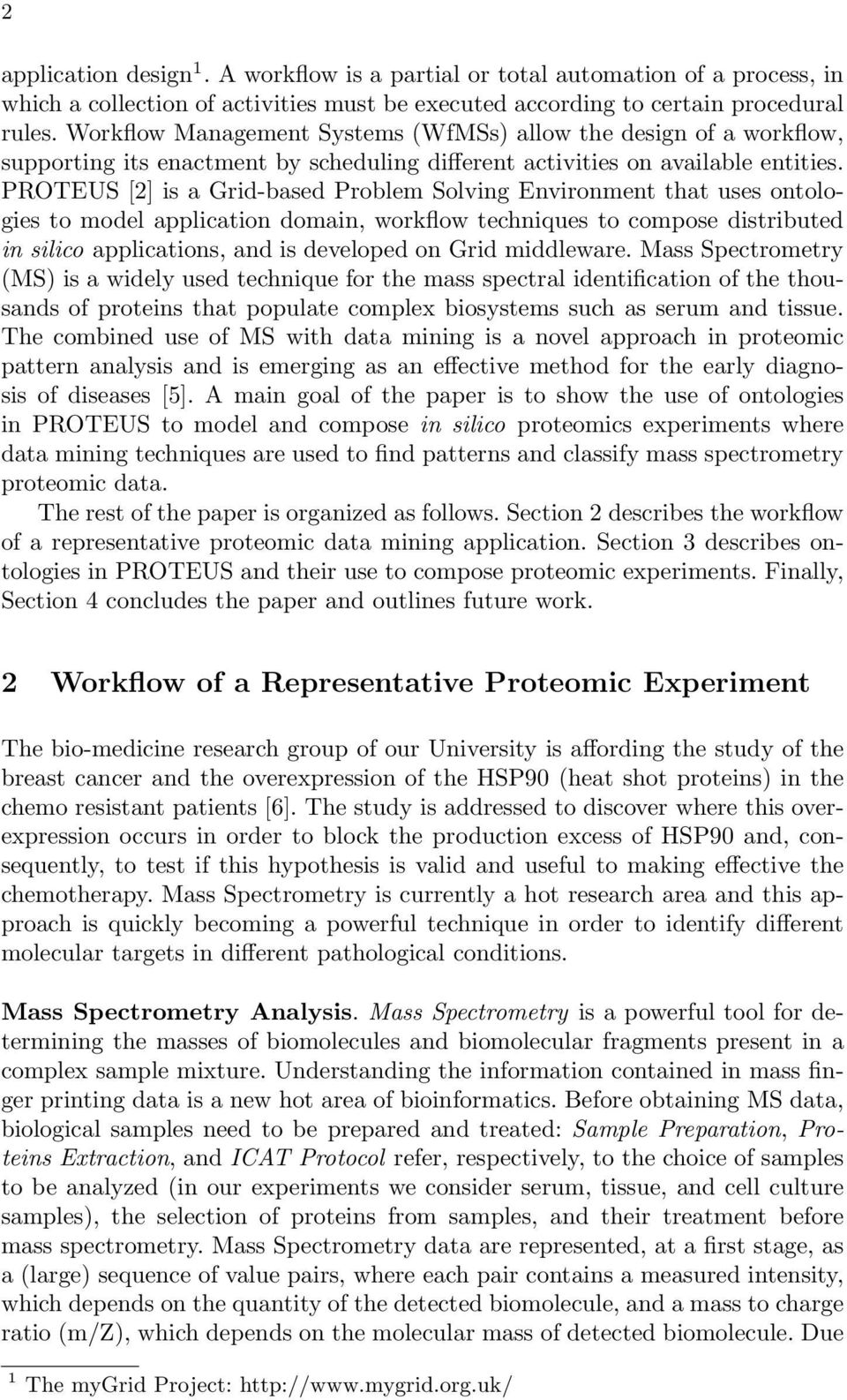 PROTEUS [2] is a Grid-based Problem Solving Environment that uses ontologies to model application domain, workflow techniques to compose distributed in silico applications, and is developed on Grid