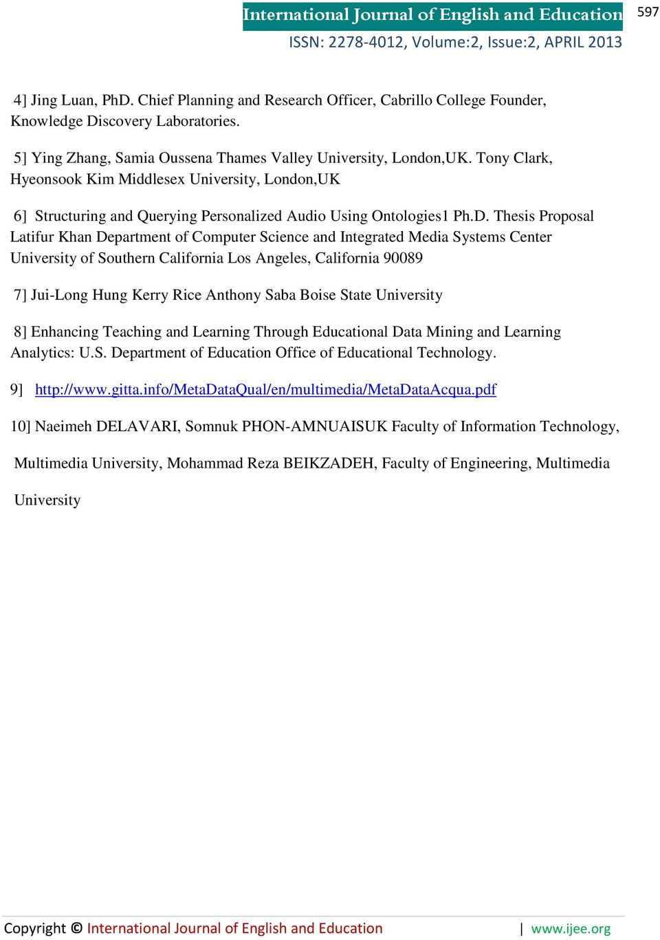 Thesis Proposal Latifur Khan Department of Computer Science and Integrated Media Systems Center University of Southern California Los Angeles, California 90089 7] Jui-Long Hung Kerry Rice Anthony