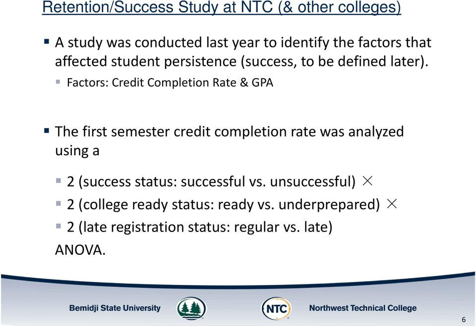 Factors: Credit Completion Rate & GPA The first semester credit completion rate was analyzed using a 2