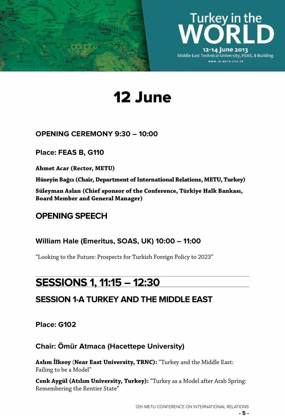Turkish Foreign Policy to 2023 SESSIONS 1, 11:15 12:30 Session 1-A Turkey and the Middle East Place: G102 Chair: Ömür Atmaca (Hacettepe University) Aslım İlksoy (Near East