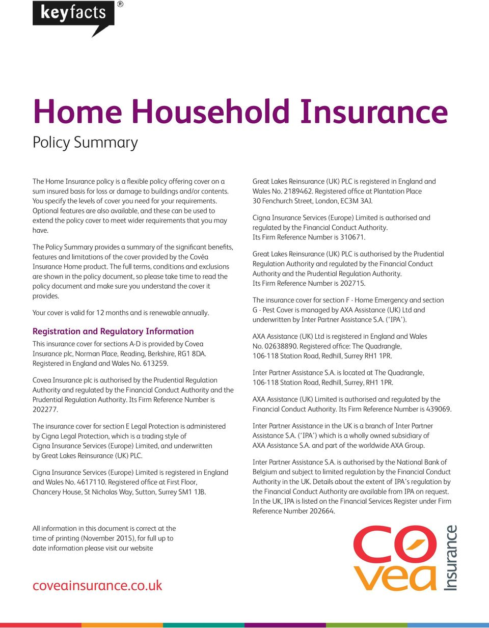 The Policy Summary provides a summary of the significant benefits, features and limitations of the cover provided by the Covéa Insurance Home product.