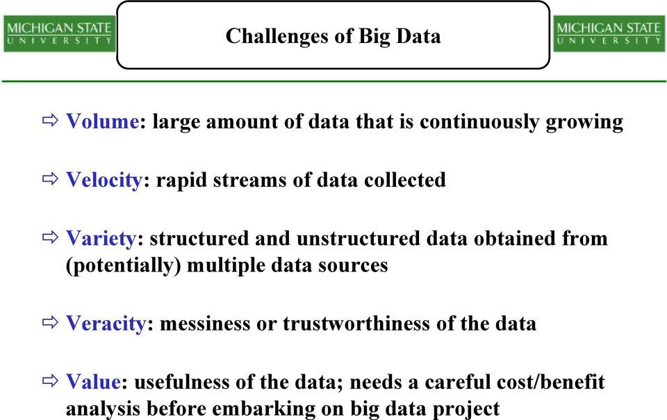 (potentially) multiple data sources Veracity: messiness or trustworthiness of the data