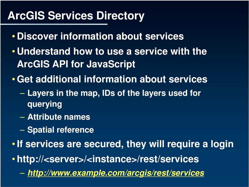 the layers used for querying Attribute names Spatial reference If services are secured, they will