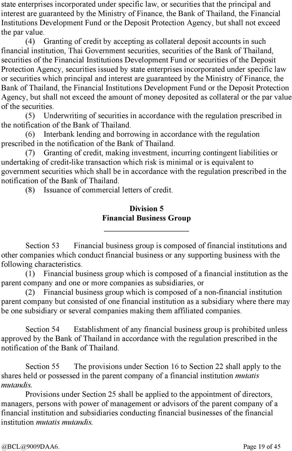 (4) Granting of credit by accepting as collateral deposit accounts in such financial institution, Thai Government securities, securities of the Bank of Thailand, securities of the Financial