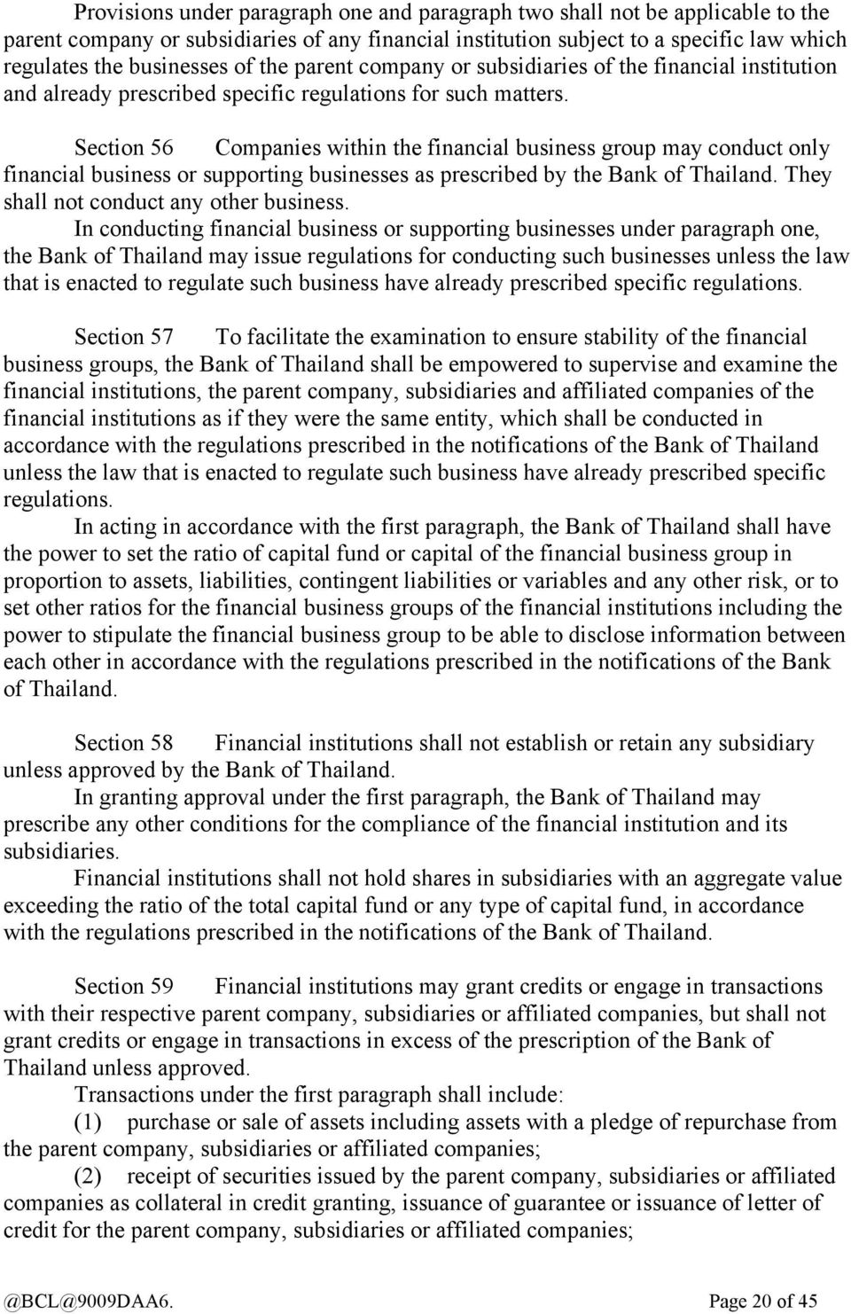 Section 56 Companies within the financial business group may conduct only financial business or supporting businesses as prescribed by the Bank of Thailand. They shall not conduct any other business.