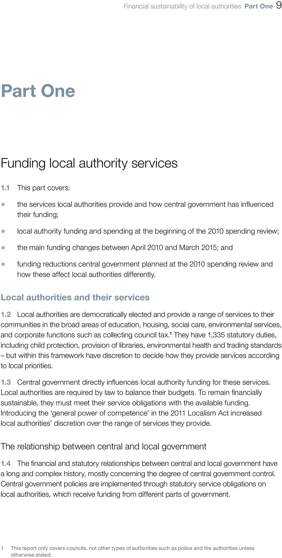 the main funding changes between April 2010 and March 2015; and funding reductions central government planned at the 2010 spending review and how these affect local authorities differently.