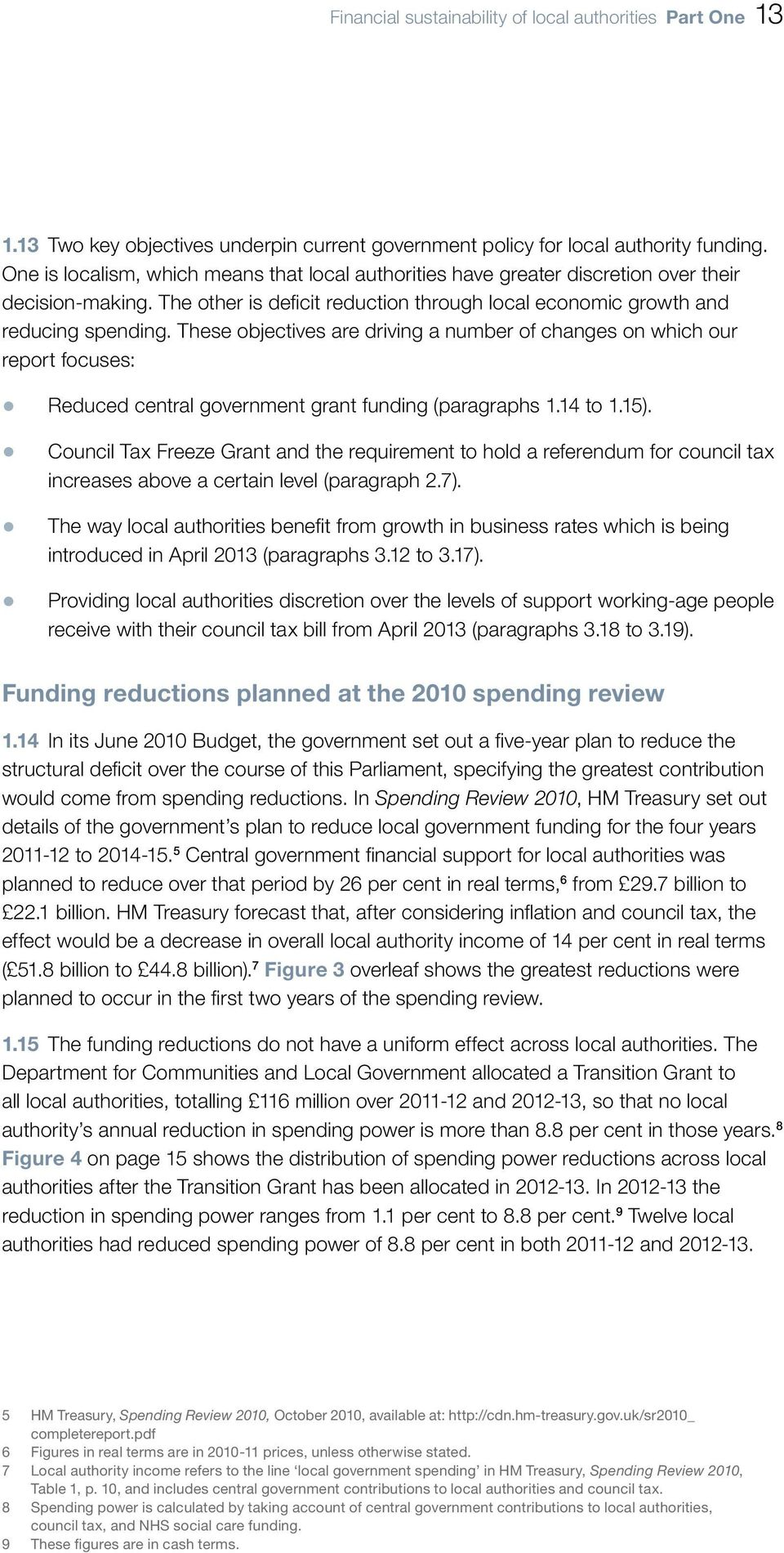 These objectives are driving a number of changes on which our report focuses: Reduced central government grant funding (paragraphs 1.14 to 1.15).