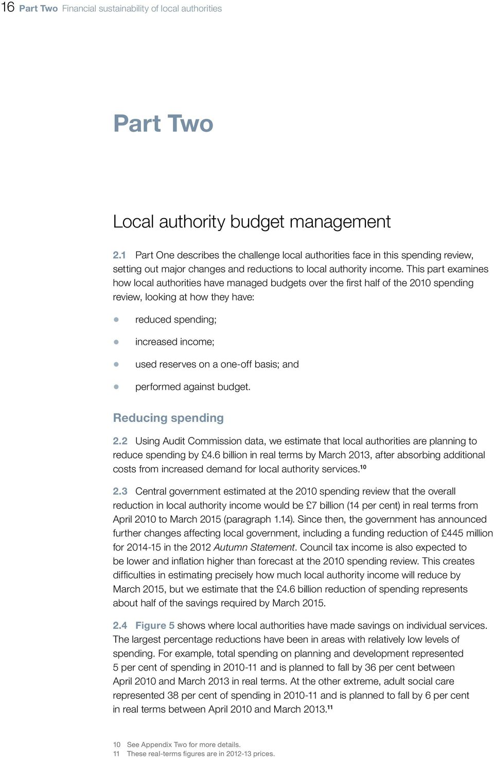 This part examines how local authorities have managed budgets over the first half of the 2010 spending review, looking at how they have: reduced spending; increased income; used reserves on a one-off