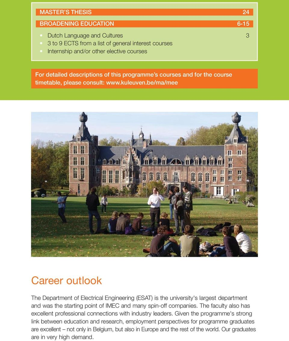 be/ma/mee Career outlook The Department of Electrical Engineering (ESAT) is the university's largest department and was the starting point of IMEC and many spin-off companies.