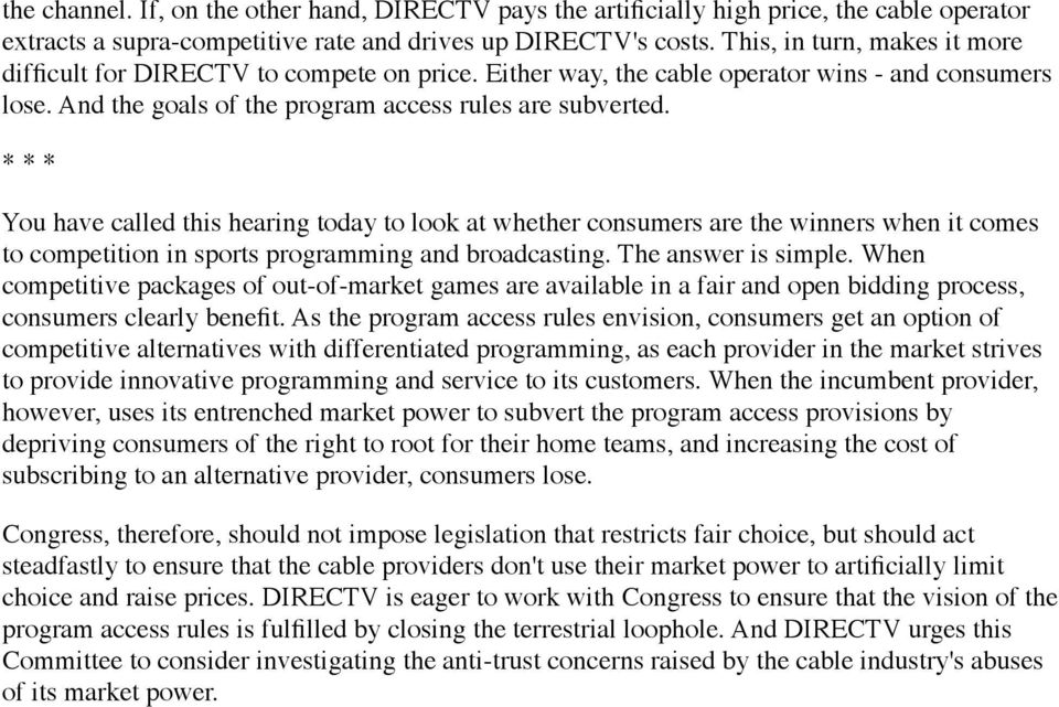 * * * You have called this hearing today to look at whether consumers are the winners when it comes to competition in sports programming and broadcasting. The answer is simple.