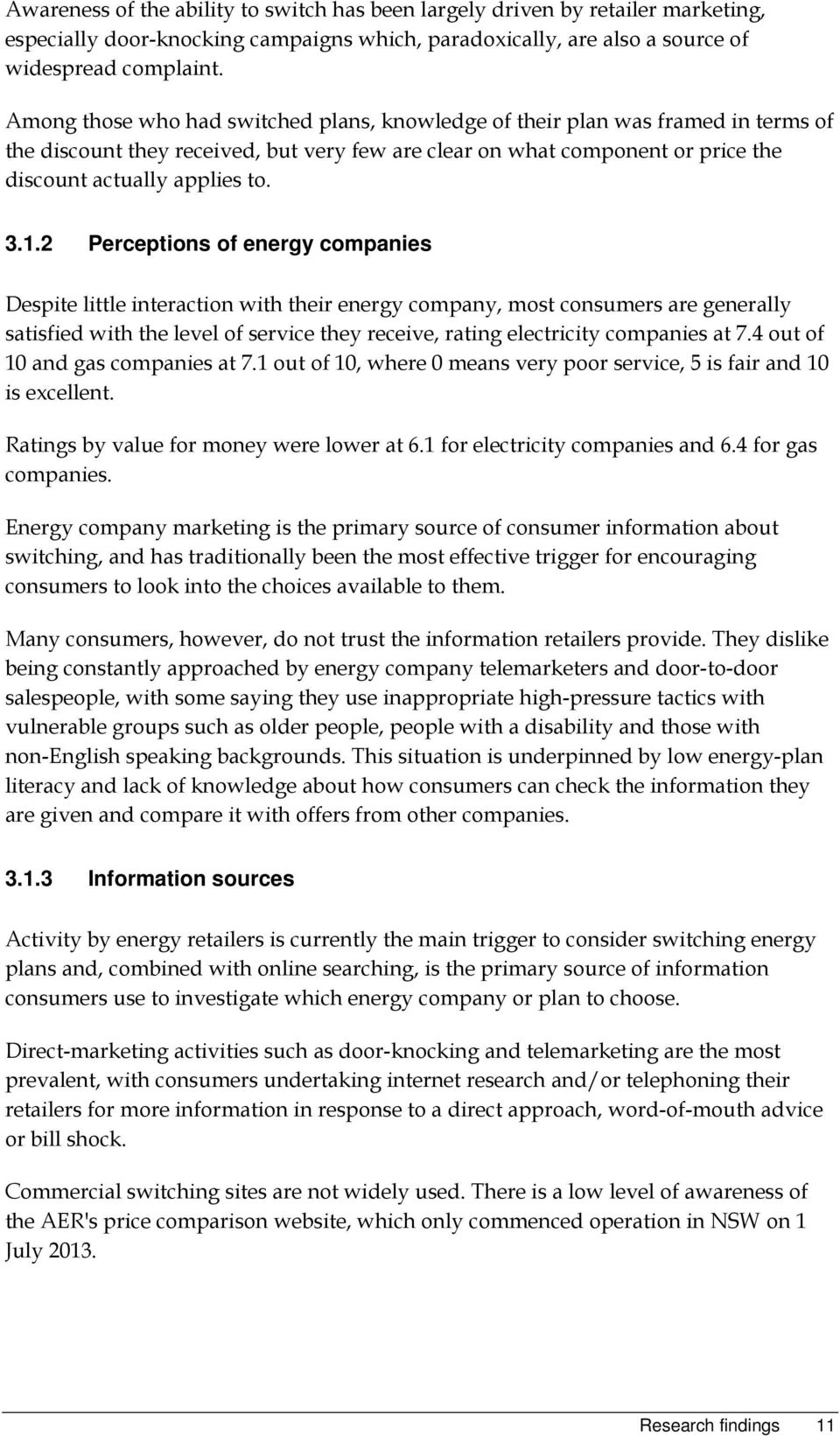 2 Perceptions of energy companies Despite little interaction with their energy company, most consumers are generally satisfied with the level of service they receive, rating electricity companies at