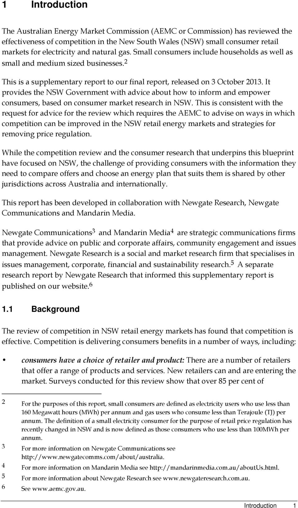 It provides the NSW Government with advice about how to inform and empower consumers, based on consumer market research in NSW.
