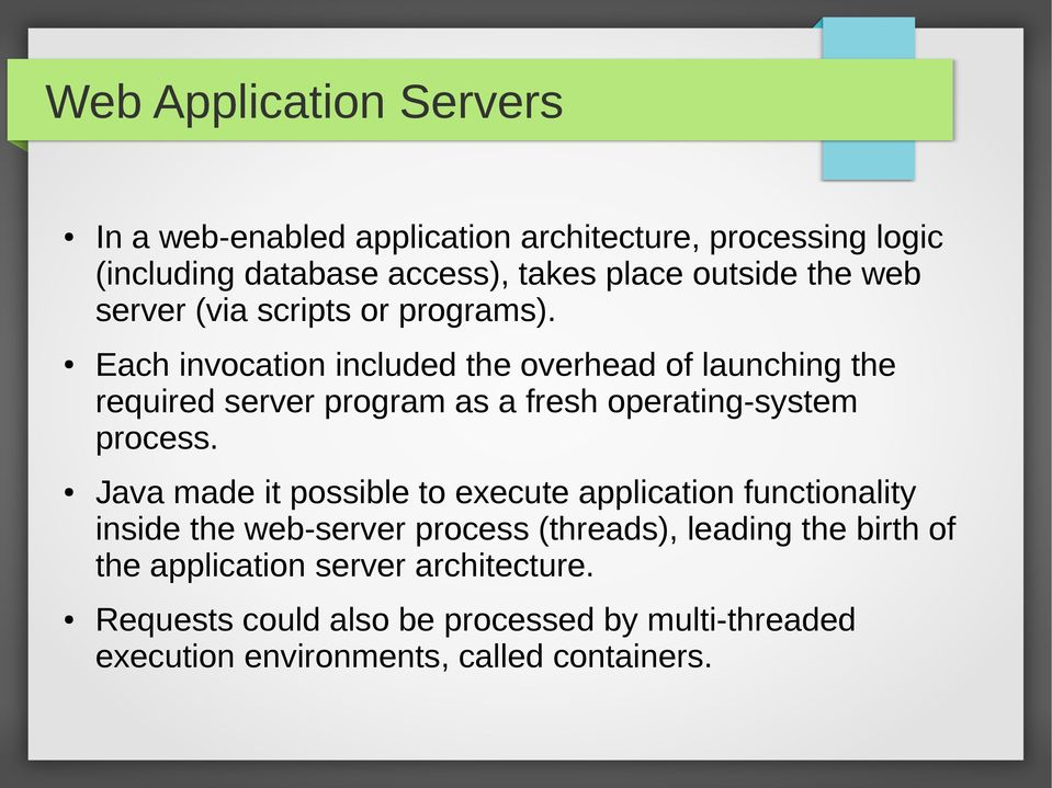 Each invocation included the overhead of launching the required server program as a fresh operating-system process.