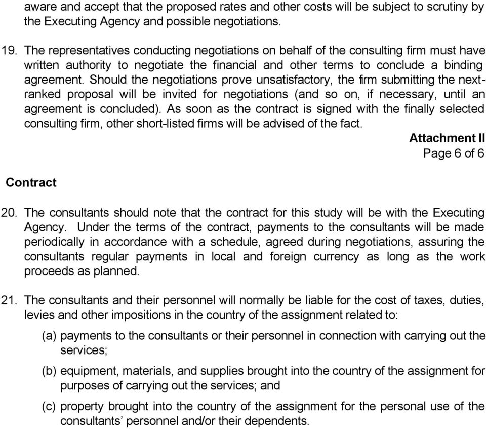 Should the negotiations prove unsatisfactory, the firm submitting the nextranked proposal will be invited for negotiations (and so on, if necessary, until an agreement is concluded).