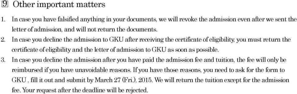 In case you decline the admission to GKU after receiving the certificate of eligibility, you must return the certificate of eligibility and the letter of admission to GKU as soon as