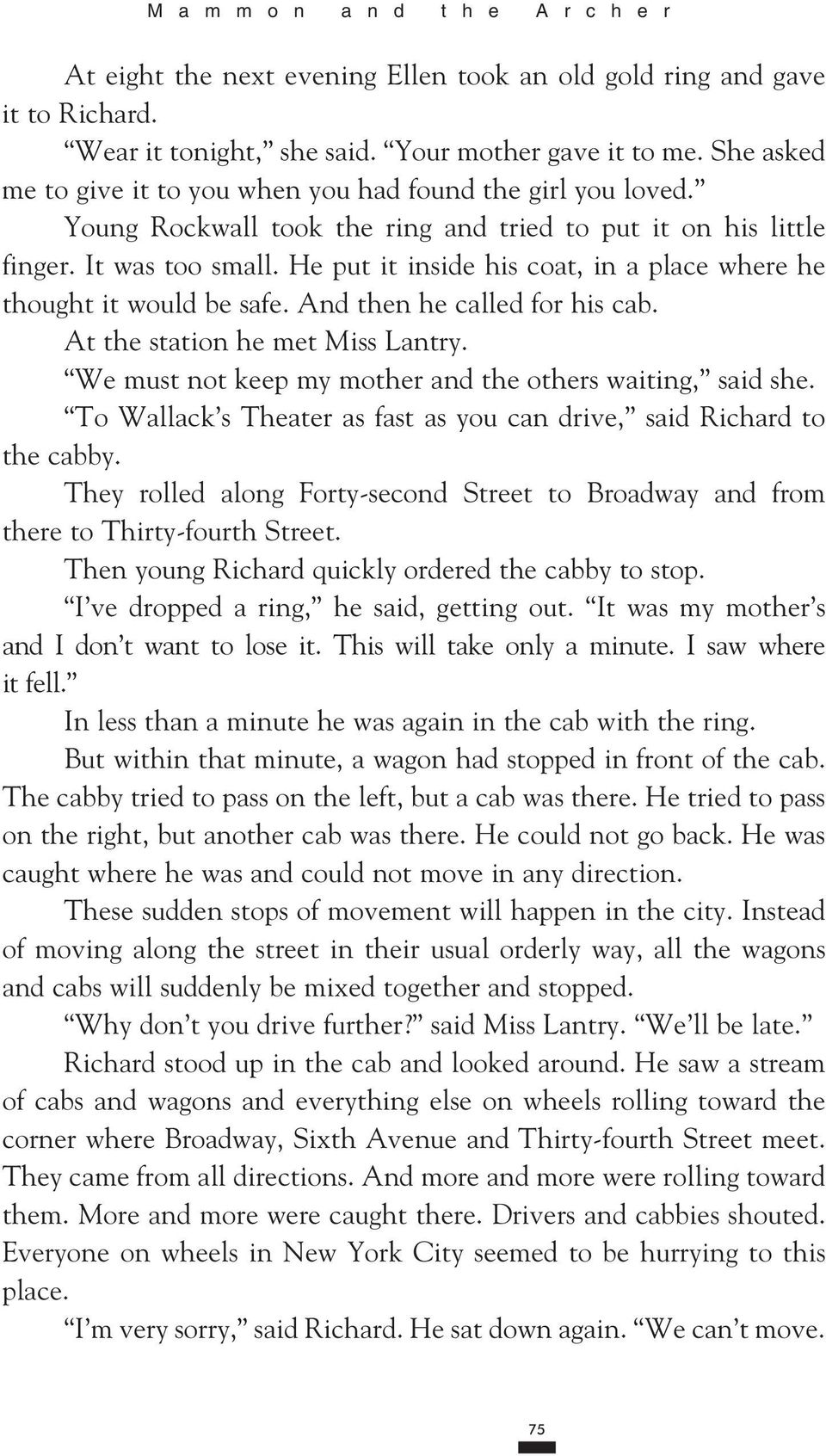 He put it inside his coat, in a place where he thought it would be safe. And then he called for his cab. At the station he met Miss Lantry. We must not keep my mother and the others waiting, said she.