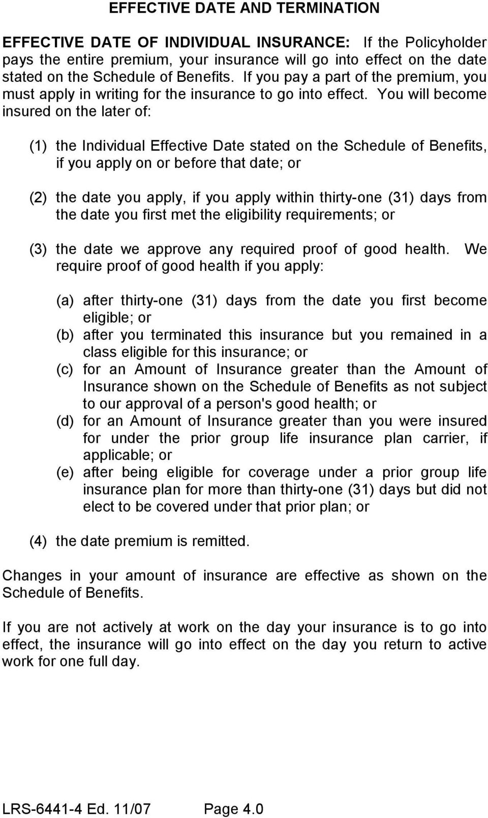 You will become insured on the later of: (1) the Individual Effective Date stated on the Schedule of Benefits, if you apply on or before that date; or (2) the date you apply, if you apply within