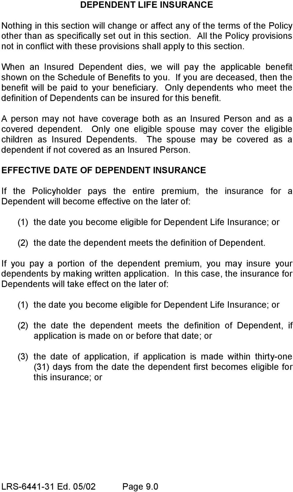 When an Insured Dependent dies, we will pay the applicable benefit shown on the Schedule of Benefits to you. If you are deceased, then the benefit will be paid to your beneficiary.