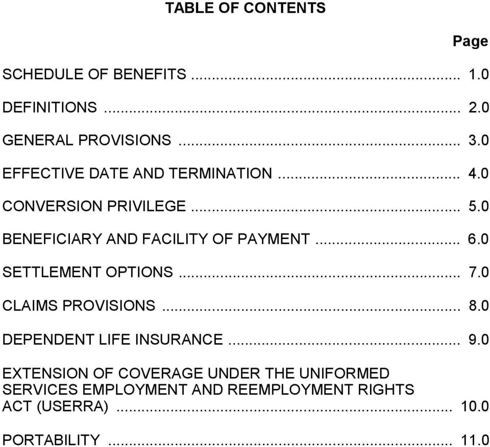 .. 6.0 SETTLEMENT OPTIONS... 7.0 CLAIMS PROVISIONS... 8.0 DEPENDENT LIFE INSURANCE... 9.