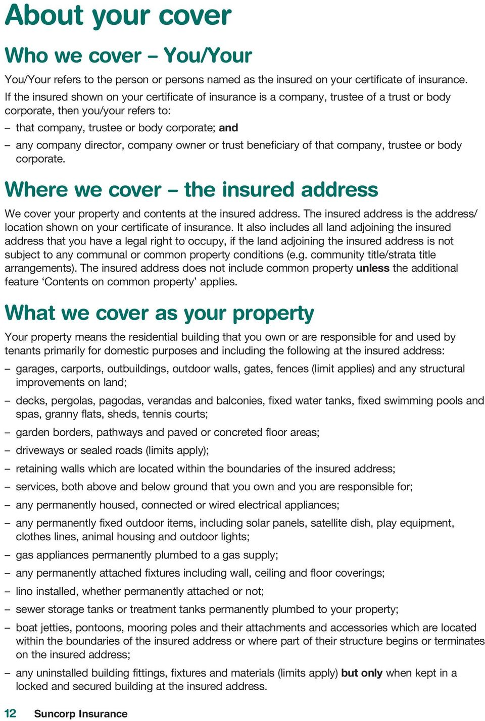 company owner or trust beneficiary of that company, trustee or body corporate. Where we cover the insured address your property and contents at the insured address.