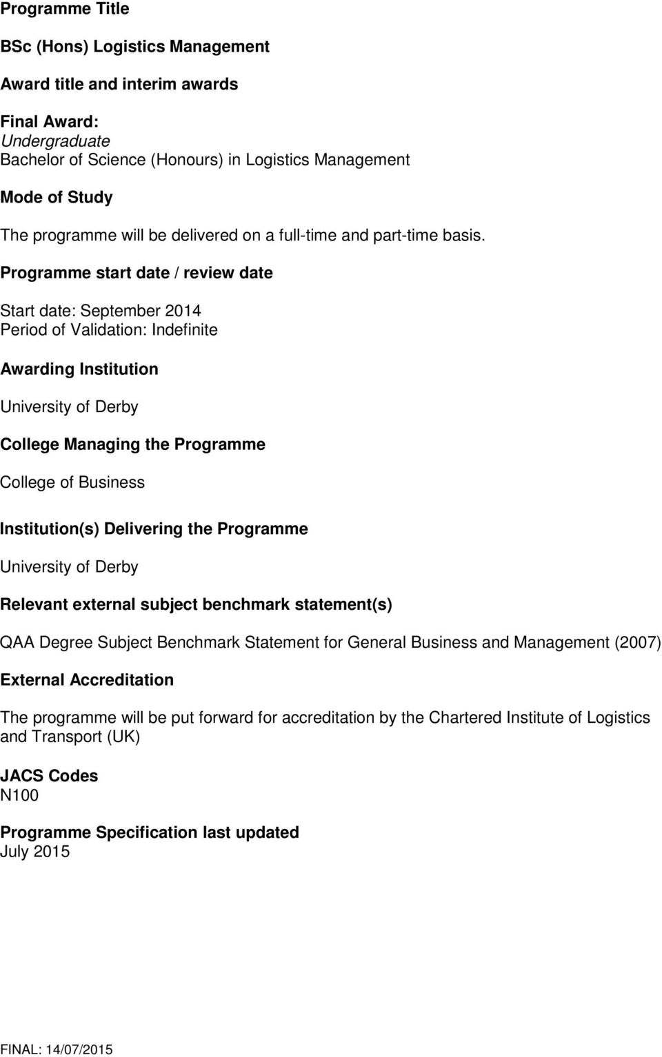 Programme start date / review date Start date: September 2014 Period of Validation: Indefinite Awarding Institution University of Derby College Managing the Programme College of Business