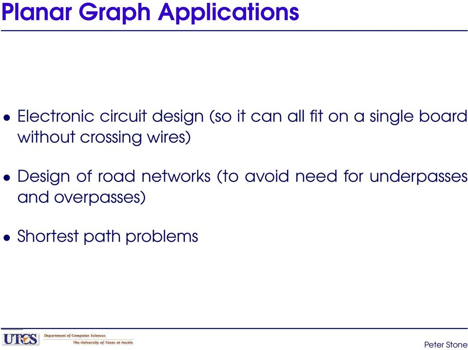 crossing wires) Design of road networks (to avoid