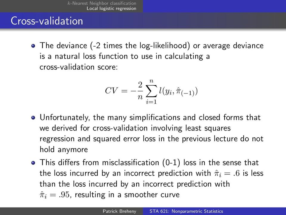 squares regression and squared error loss in the previous lecture do not hold anymore This differs from misclassification (0-1) loss in the sense that