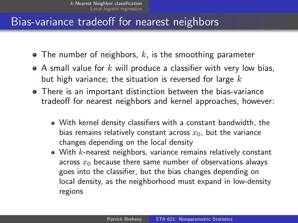 with a constant bandwidth, the bias remains relatively constant across x 0, but the variance changes depending on the local density With k-nearest neighbors, variance remains relatively