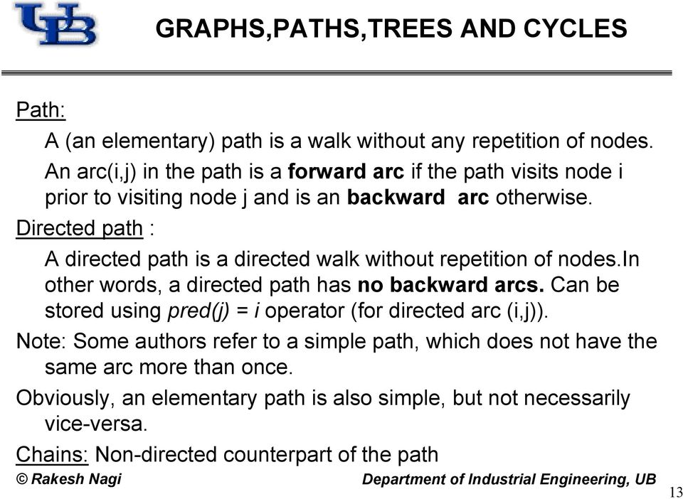 Directed path : A directed path is a directed walk without repetition of nodes.in other words, a directed path has no backward arcs.