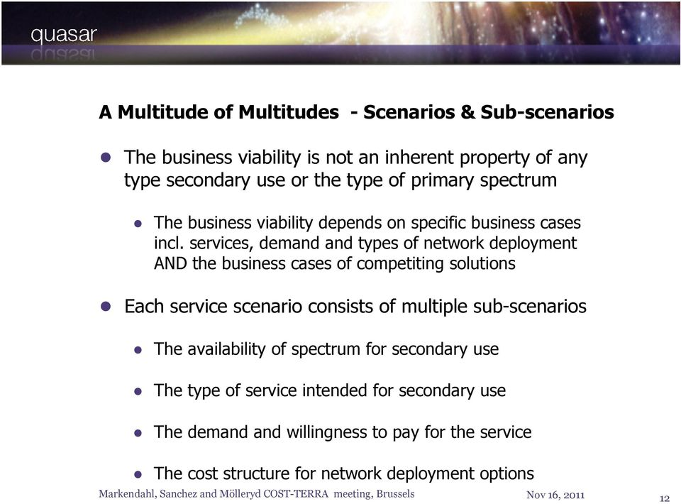 services, demand and types of network deployment AND the business cases of competiting solutions Each service scenario consists of multiple sub-scenarios The