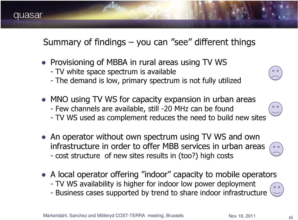 spectrum using TV WS and own infrastructure in order to offer MBB services in urban areas - cost structure of new sites results in (too?