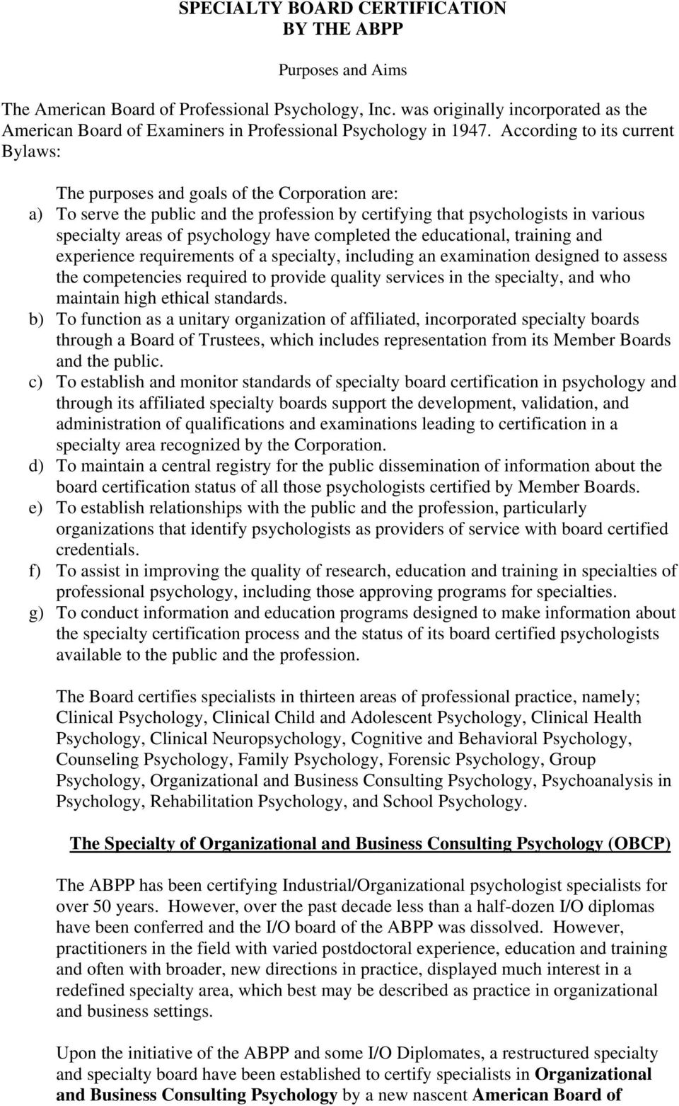 According to its current Bylaws: The purposes and goals of the Corporation are: a) To serve the public and the profession by certifying that psychologists in various specialty areas of psychology
