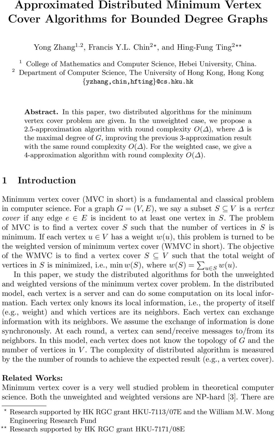 hku.hk Abstract. In this paper, two distributed algorithms for the minimum vertex cover problem are given. In the unweighted case, we propose a 2.