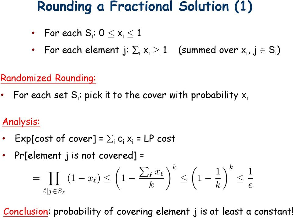 cover with probability x i Analysis: Exp[cost of cover] = i c i x i = LP cost