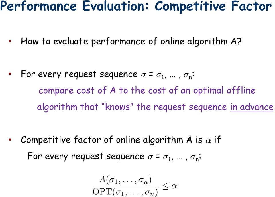 For every request sequence ¾ = ¾ 1,, ¾ n : compare cost of A to the cost of an