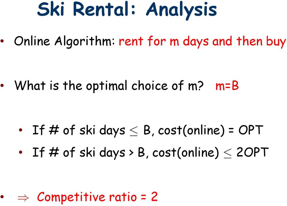 m=b If # of ski days B, cost(online) = OPT If # of