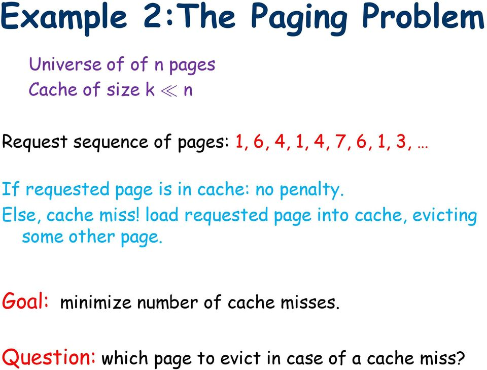 penalty. Else, cache miss! load requested page into cache, evicting some other page.