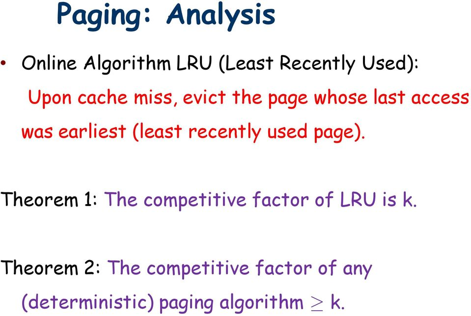 recently used page). Theorem 1: The competitive factor of LRU is k.