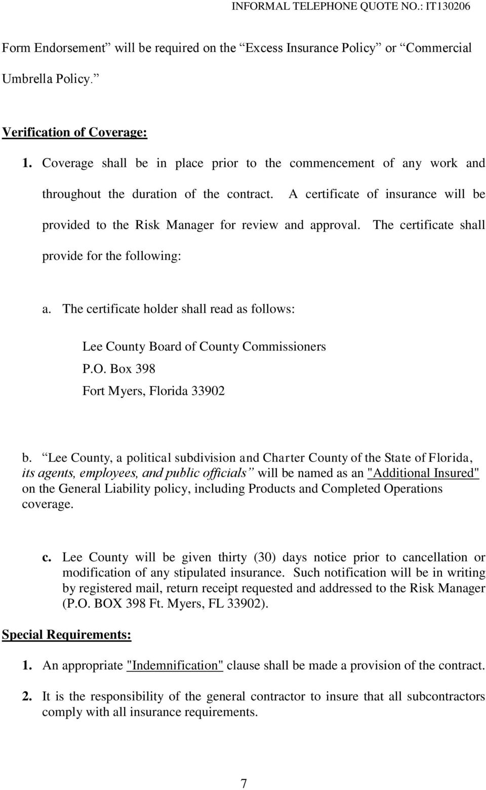 The certificate shall provide for the following: a. The certificate holder shall read as follows: Lee County Board of County Commissioners P.O. Box 398 Fort Myers, Florida 33902 b.