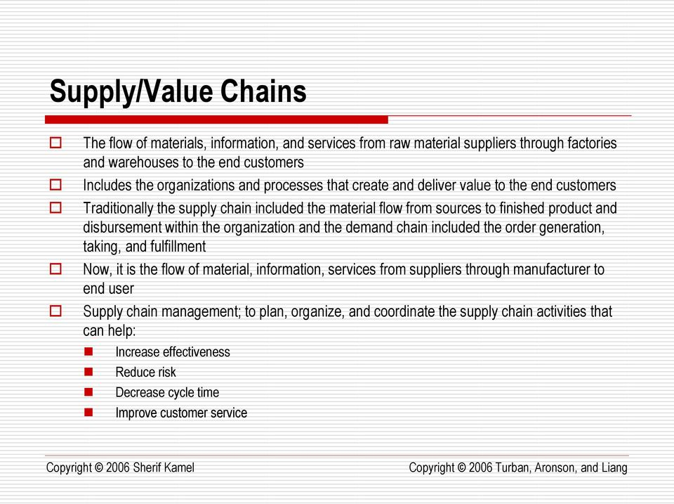 organization and the demand chain included the order generation, taking, and fulfillment Now, it is the flow of material, information, services from suppliers through manufacturer to