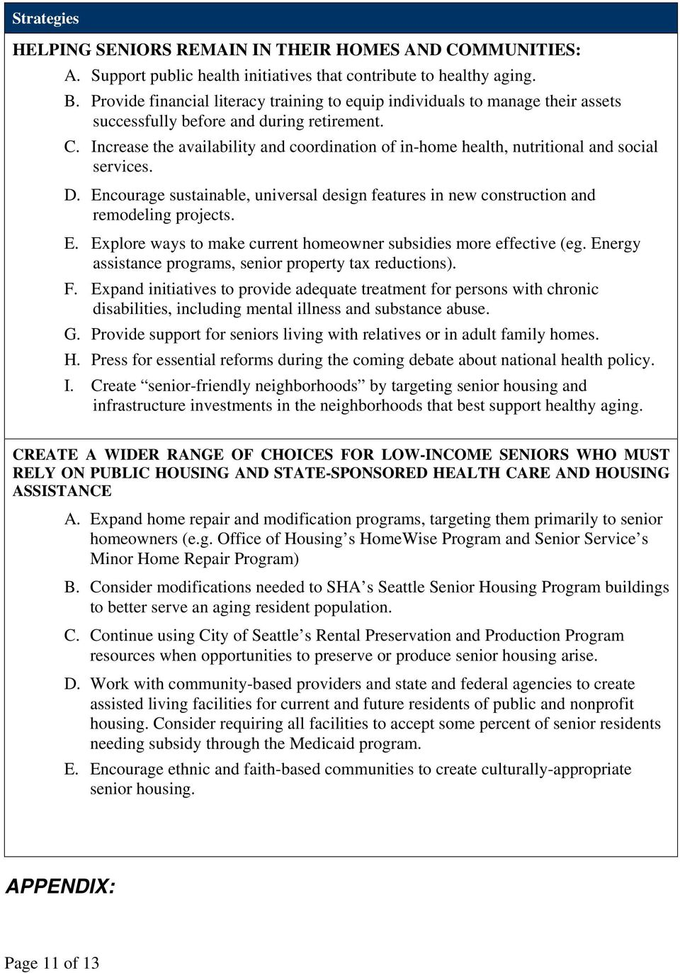 Increase the availability and coordination of in-home health, nutritional and social services. D. Encourage sustainable, universal design features in new construction and remodeling projects. E. Explore ways to make current homeowner subsidies more effective (eg.