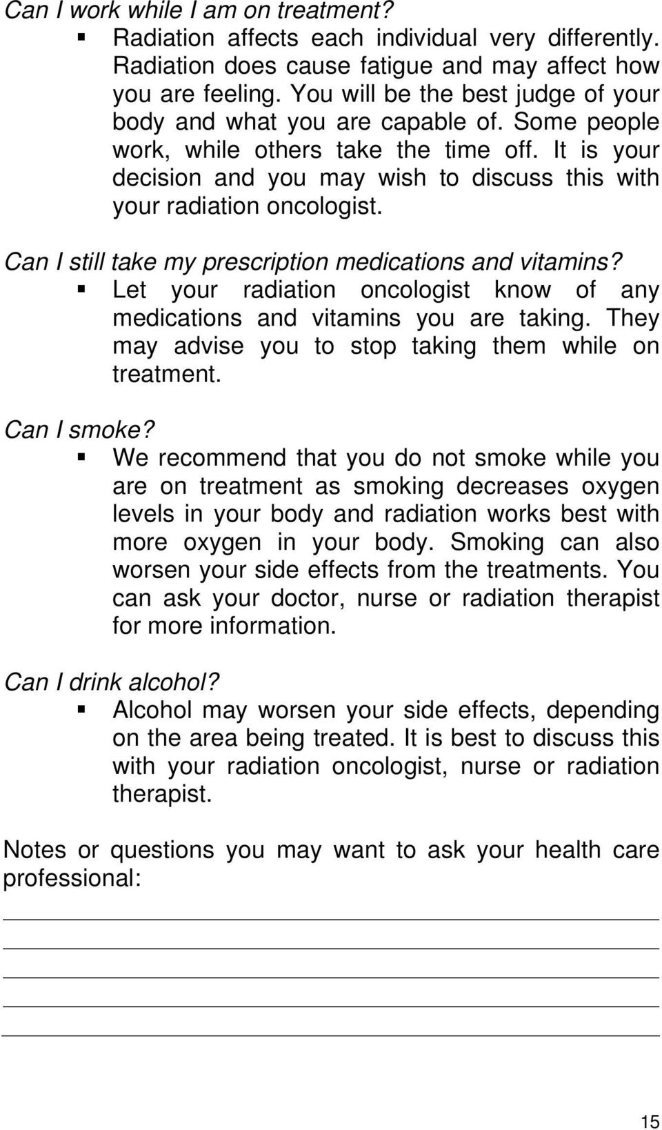It is your decision and you may wish to discuss this with your radiation oncologist. Can I still take my prescription medications and vitamins?