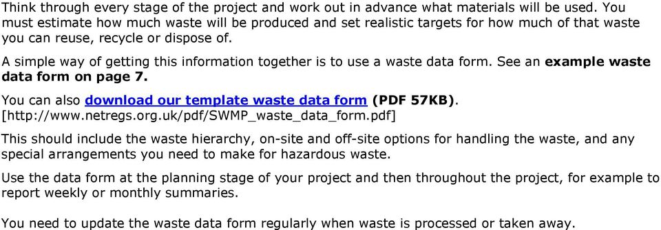 A simple way of getting this information together is to use a waste data form. See an example waste data form on page 7. You can also download our template waste data form (PDF 57KB). [http://www.