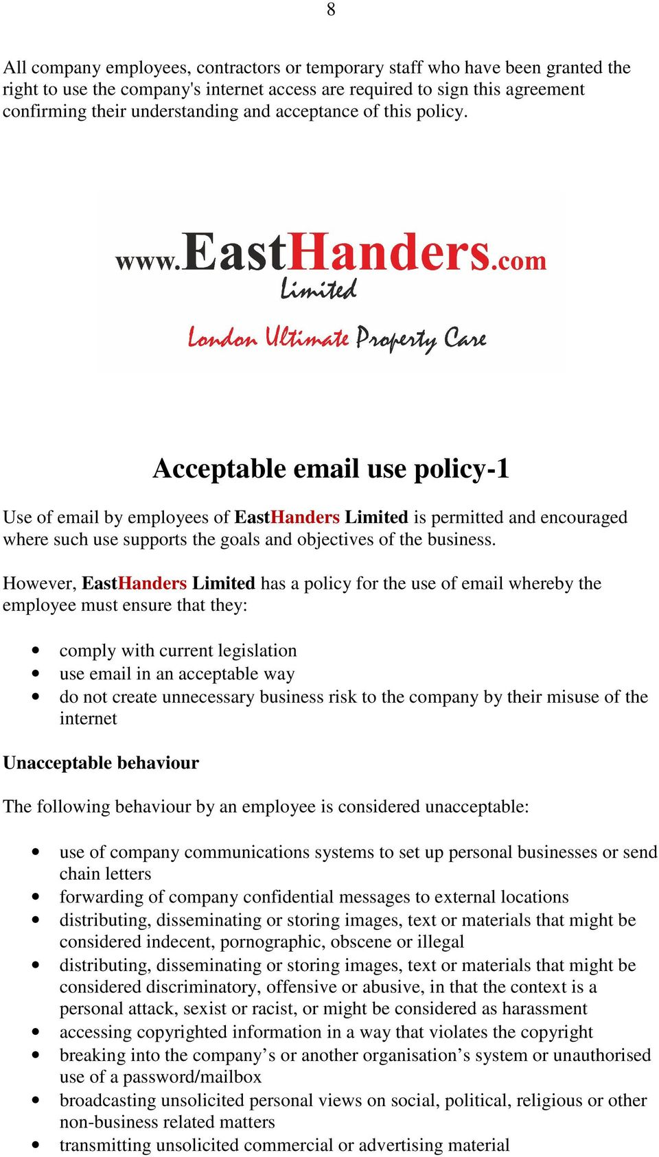 However, EastHanders Limited has a policy for the use of email whereby the employee must ensure that they: comply with current legislation use email in an acceptable way do not create unnecessary