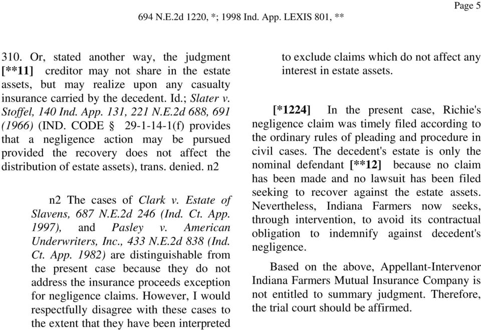 CODE 29-1-14-1(f) provides that a negligence action may be pursued provided the recovery does not affect the distribution of estate assets), trans. denied. n2 n2 The cases of Clark v.