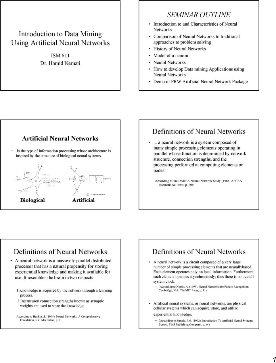 Networks How to develop Data mining Applications using Neural Networks Demo of PRW Artificial Neural Network Package Artificial Neural Networks Is the type of information processing whose