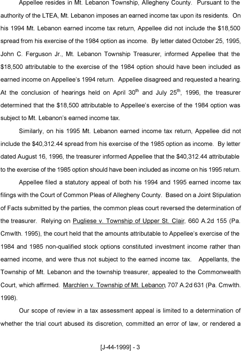 Lebanon Township Treasurer, informed Appellee that the $18,500 attributable to the exercise of the 1984 option should have been included as earned income on Appellee s 1994 return.
