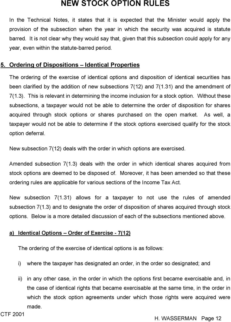Ordering of Dispositions Identical Properties The ordering of the exercise of identical options and disposition of identical securities has been clarified by the addition of new subsections 7(12) and